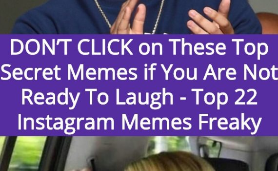 DON'T CLICK on These Top Secret Memes if You Are Not Ready To Laugh - Top 22 Instagram Memes Freaky